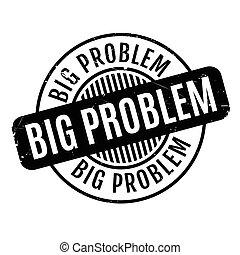 Big Problem rubber stamp