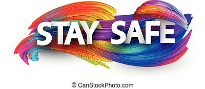 White paper stay safe sign over multi-colored brush strokes background. Vector design element for banners, posters, web. Capital letters.