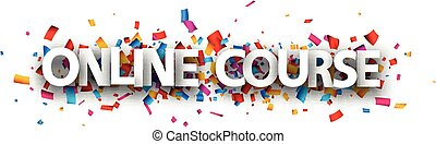 Big white paper online course sign over multi-colored confetti background. Vector design element for banners, posters, websites.