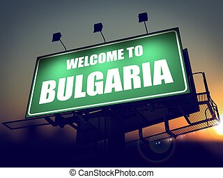 Billboard Welcome to Bulgaria at Sunrise. - Welcome to...