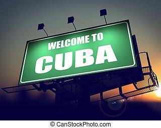 Billboard Welcome to Cuba at Sunrise. - Welcome to Cuba - ...