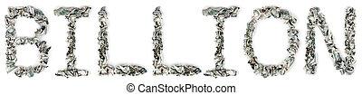Billion - Crimped 100$ Bills - The word 'billion', made out...
