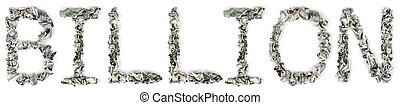 The word 'billion', made out of crimped 100$ bills. Isolated on white background.