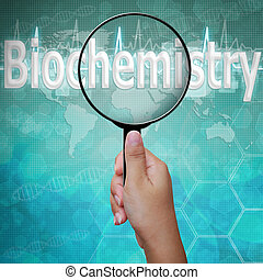 Biochemistry, word in Magnifying glass , background medical