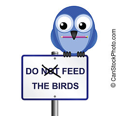 feed the birds  - Bird altering do not feed the birds sign
