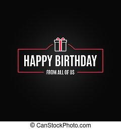 Birthday gift box frame. Happy birthday border card on black background
