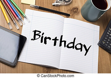 Birthday - Note Pad With Text On Wooden Table - with office...