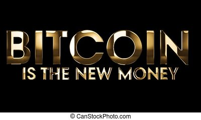 BITCOIN is the new money - text animation with gold letters...