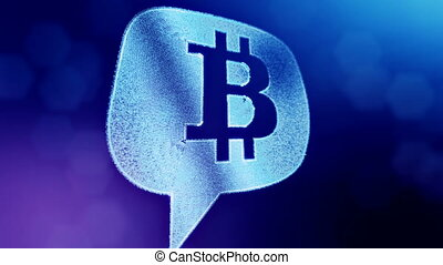 bitcoin logo inside a message cloud. Financial background made of glow particles as vitrtual hologram. Shiny 3D loop animation with depth of field, bokeh and copy space. Blue v5