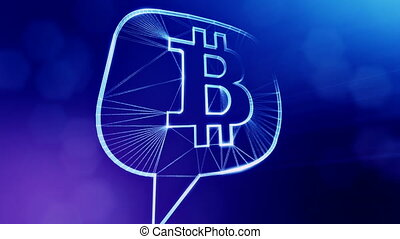 bitcoin logo inside a message cloud. Financial background made of glow particles as vitrtual hologram. Shiny 3D loop animation with depth of field, bokeh and copy space. Blue V4