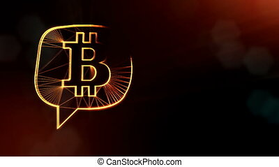 bitcoin logo inside a message cloud. Financial background made of glow particles as vitrtual hologram. Shiny 3D loop animation with depth of field, bokeh and copy space. Dark V4