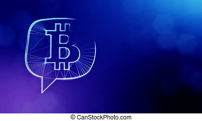 bitcoin logo inside a message cloud. Financial background made of glow particles as vitrtual hologram. Shiny 3D loop animation with depth of field, bokeh and copy space. Blue version 3