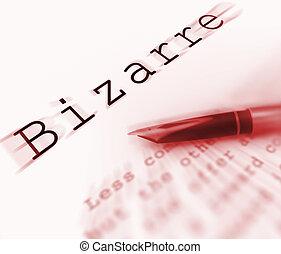 Bizarre Word Displays Peculiar Freakish Or Strange - Bizarre...