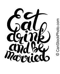 black and white handwritten lettering inscription Eat drink marrid