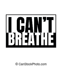Black and white I can't breathe sign. - Black and white ...