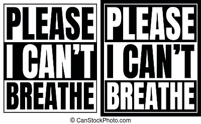 Black and white please I can't breathe sign. Black letters ...