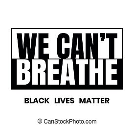 Black and white we can't breathe sign. - Big we can't ...