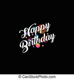 Black holiday card or logo with lettering in a calligraphic style with the inscription Happy Birthday. Congratulatory emblem text is surrounded by simples, focus and defocus balls, dots, asterisks.