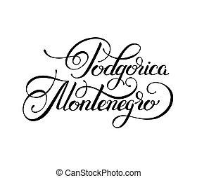 black ink hand lettering inscription Podgorica Montenegro -...