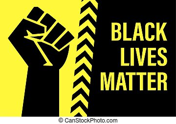 Black Lives Matter movement, clenched fist and text. Black and yellow background. Printable poster or banner for your design. Slogan on protests in the USA. Vector illustration