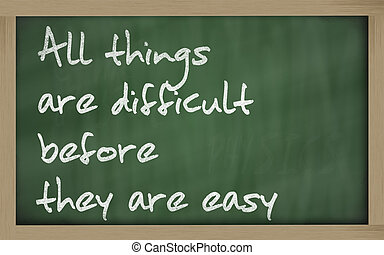 """Blackboard writings """" All things are difficult before they..."""