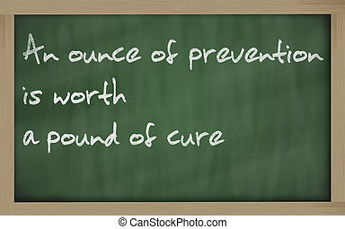 """Blackboard writings """" An ounce of prevention is worth a..."""