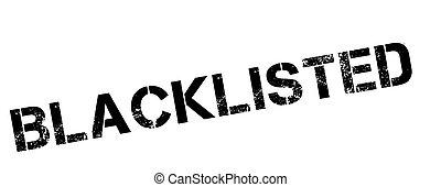 Blacklisted black rubber stamp on white
