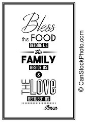 Bless the food before us, the family deside us and the love between us. Amen. - Quote Typographical Background. Vector EPS8 illustration.