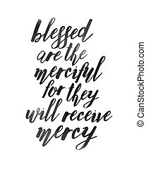 Blessed are the Merciful for they will Receive Mercy...
