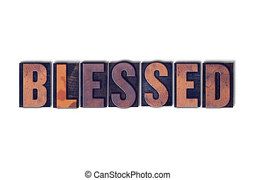 Blessed Concept Isolated Letterpress Word - The word Blessed...