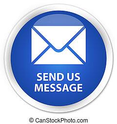 bleu, prime, bouton, envoyer, nous, message, rond