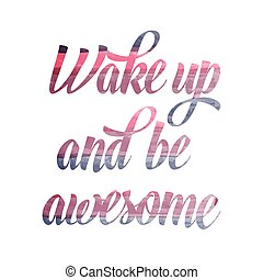 "blive, awesome""., motivational, quote., oppe, watercolor, ""wake"