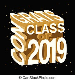 Creative vector typography illustration of Congrats Class of 2019 on an isolated black background with few sprinkles in gold