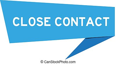 Blue color paper speech banner with word close contact on white background