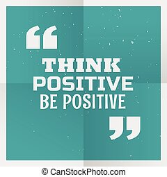 "blue poster background with message ""think positive be positive"""