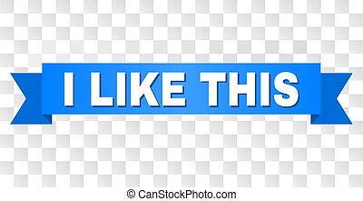 Blue Ribbon with I LIKE THIS Caption - I LIKE THIS text on a...