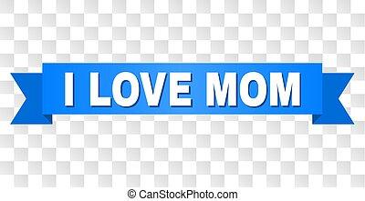 Blue Ribbon with I LOVE MOM Caption