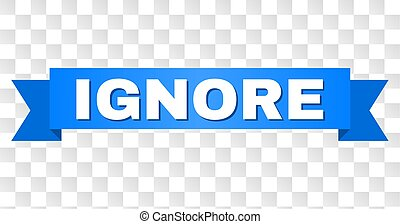 IGNORE text on a ribbon. Designed with white title and blue tape. Vector banner with IGNORE tag on a transparent background.