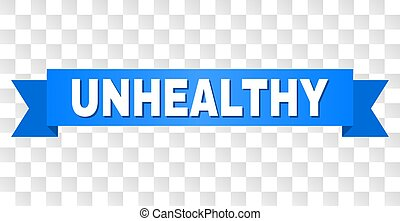Blue Ribbon with UNHEALTHY Caption - UNHEALTHY text on a...
