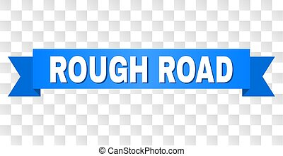 Blue Stripe with ROUGH ROAD Caption - ROUGH ROAD text on a...