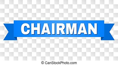 CHAIRMAN text on a ribbon. Designed with white caption and blue tape. Vector banner with CHAIRMAN tag on a transparent background.