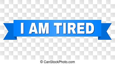 Blue Tape with I AM TIRED Text - I AM TIRED text on a...
