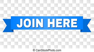 JOIN HERE text on a ribbon. Designed with white title and blue tape. Vector banner with JOIN HERE tag on a transparent background.