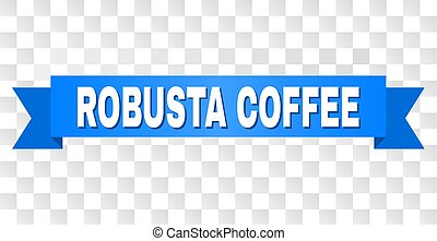 Blue Tape with ROBUSTA COFFEE Caption - ROBUSTA COFFEE text...