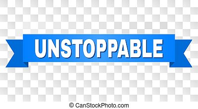 UNSTOPPABLE text on a ribbon. Designed with white title and blue tape. Vector banner with UNSTOPPABLE tag on a transparent background.
