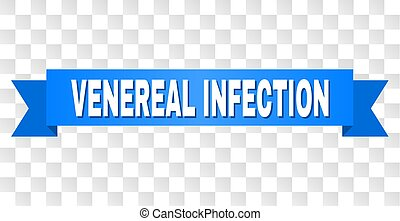 VENEREAL INFECTION text on a ribbon. Designed with white caption and blue tape. Vector banner with VENEREAL INFECTION tag on a transparent background.