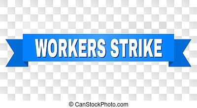 Blue Tape with WORKERS STRIKE Caption