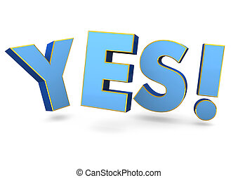 Yes - Blue text Yes! on the white background. 3d ...