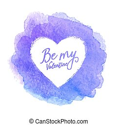 Blue watercolor painted stain with heart shape vector frame and sign Be My Valentine