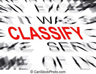 Blured text with focus on CLASSIFY